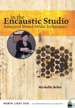 In the Encaustic Studio: Advanced Mixed Media Techniques with Michelle Belto